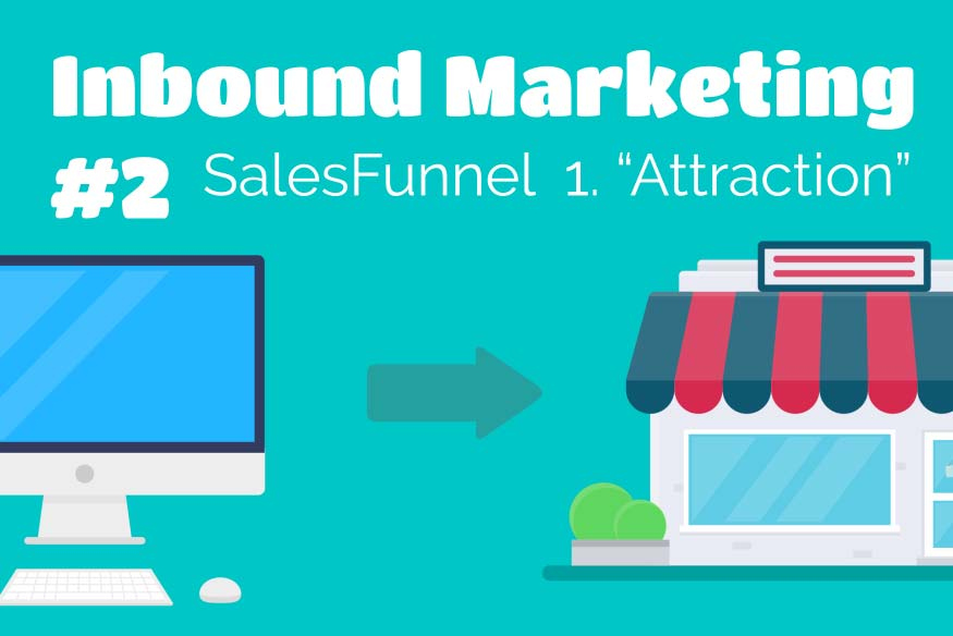 "Inbound Marketing #2 – Sales Funnel ""Attraction-Phase"""