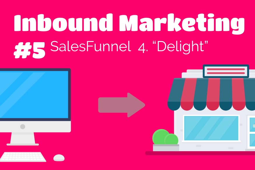 "Inbound Marketing #5 – Sales Funnel ""Delight Phase"""